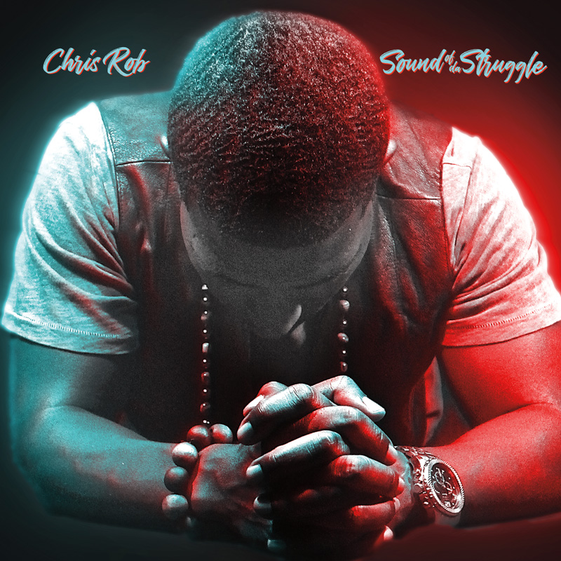 Chris Rob - The Sound Of Da Struggle